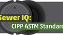 What's Your Sewer IQ? Take the CIPP ASTM Standards Quiz