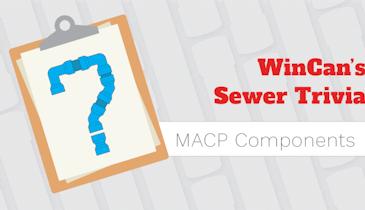 Take WinCan's MACP Components Quiz