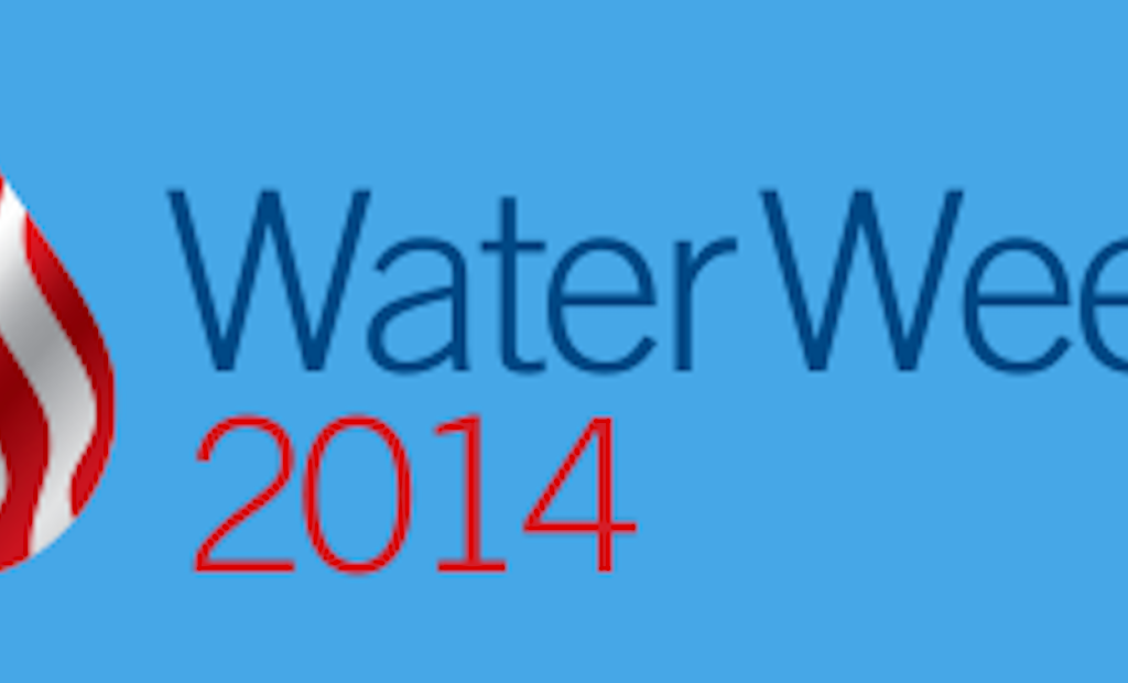 Water Week 2014 Joins Clean Water Advocacy, Education and Innovation
